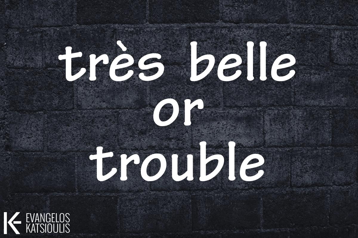 tres belle - trouble