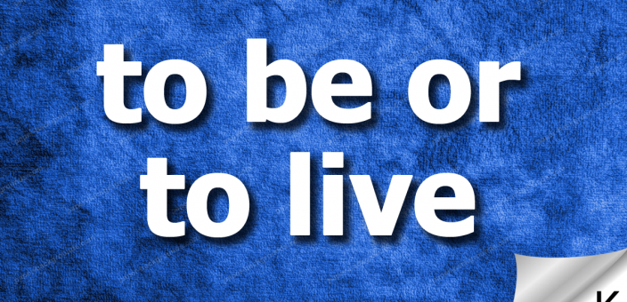 To be or to live